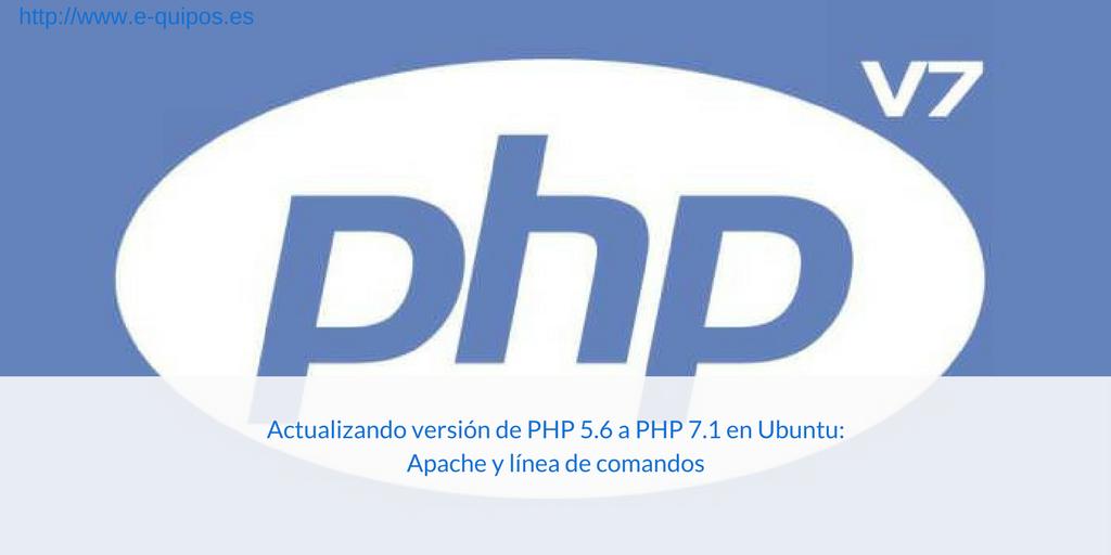 Cabecera - Actualizando versión de PHP 5.6 a PHP 7.1 en Ubuntu: Apache y línea de comandos