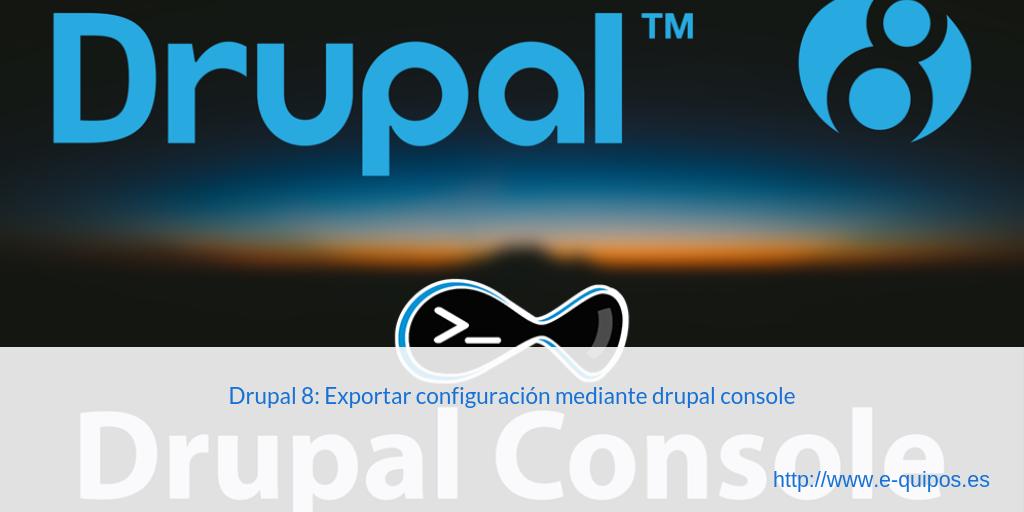 Cabecera - Drupal 8: Exportar configuración mediante drupal console