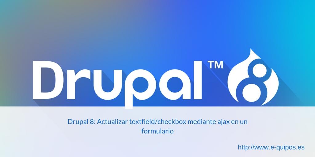 Cabecera - Drupal 8: Actualizar textfield/checkbox mediante ajax en un formulario