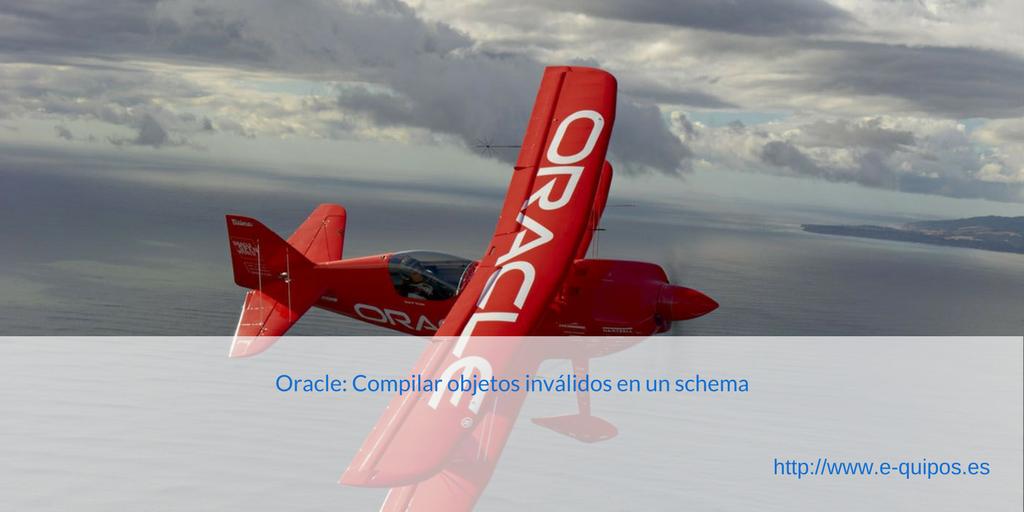 Cabecera Oracle: Compilar objetos inválidos en un schema