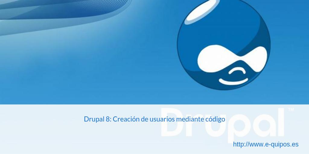 Cabecera Drupal 8: Creación de usuarios mediante código