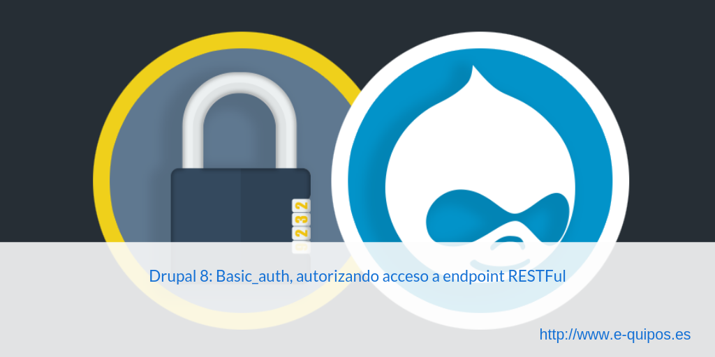 Cabecera Drupal 8: Basic_auth, autorizando acceso a endpoint RESTFul
