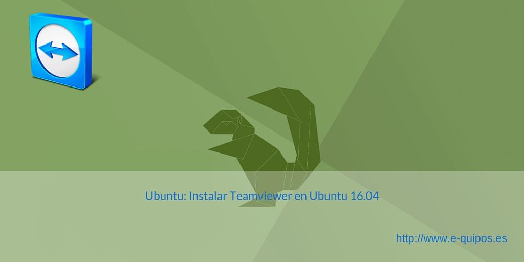 Portada - Ubuntu: Instalar Teamviewer en Ubuntu 16.04 LTS